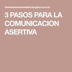 3 PASOS PARA LA COMUNICACION ASERTIVA