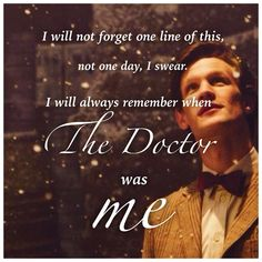 The eleventh doctors last words. I still get chills and tears when I see this. We love you Matt Smith, always.