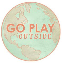Go Play Outside, outdoors, summer, world, travel, play, active, art, print