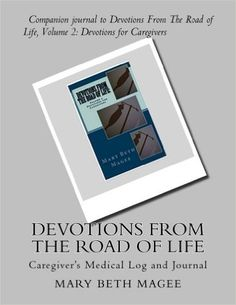 Devotions from the Road of Life Journal: Caregiver's Medical Log (Devotions from the Road of Life Journals) (Volume 1): Mary Beth Magee: 9781515365877: Amazon.com: Books