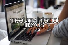 """ Meet my Internet friends. """