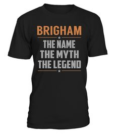 BRIGHAM The Name The Myth The Legend Last Name T-Shirt #Brigham