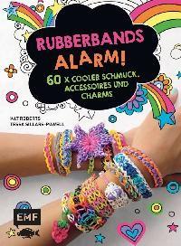 RUBBERBANDS ALARM! 60 x cooler Schmuck, Accessoires und Charms, Herausgegeben von Kat Roberts und Tessa Sillars-Powell, ISBN 978-3-86355-317-3, Bestell-Nr. 55317, Paperback, ca. 128 Seiten, Format 22,5 cm x 16,5 cm, 12,99€ (D) / 13,40€ (A)
