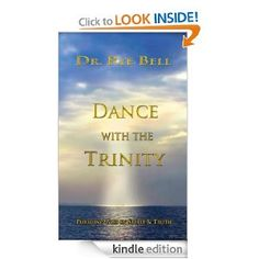 """Dr. Rye Bell's book """"Dance With The Trinity"""" available on Kindle."""