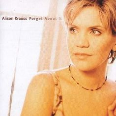 Alison Krauss - Forget About It (1999)