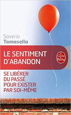 Amazon.fr - Le Sentiment d'abandon - Saverio Tomasella - Livres Good Books, Books To Read, My Books, Reading Lists, Book Lists, Importance Of Library, Miracle Morning, Happy Minds, Les Sentiments