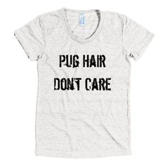 97db3f3352fc Pug Hair Don't Care - American Apparel Tri-Blend Short Sleeve Women's Track  T