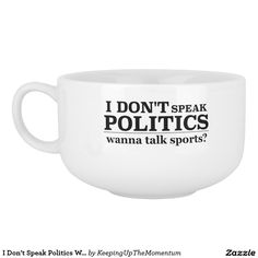 I Don't Speak Politics Wanna Talk Religion Soup Mug