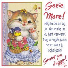 Goeie Môre! Mag liefde en lag jou dag verlig en jou hart verwarm. Mag vreugde joune wees waar jy ookal gaan. Geniet jou daggie! xx