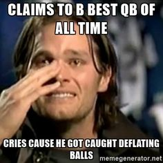 crying tom brady - Claims to b best QB of all time Cries cause he got caught deflating balls