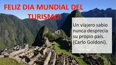 FRASES POR EL DIA MUNDIAL DEL TURISMO Frases de grandes pensadores , filósofos , artistas sobre el día del turismo con imágenes del Perú Machu Picchu que nos...