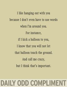 Daily Odd Compliment - Imgur  Dear Husband,  You already know not to let the balloon touch the ground but this is just a reminder... :)