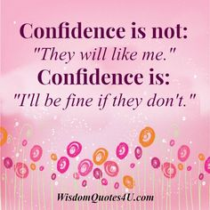 confidence is not they will like me | Confidence is believing in yourself, your abilities, your skills no ...