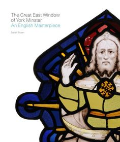 The Great East Window of York Minster : An English Masterpiece Medieval Stained Glass, Mark Smith, York Minster, Holly Black, Sistine Chapel, New Earth, Exciting News, Art Photography, History