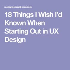 18 Things I Wish I'd Known When Starting Out in UX Design
