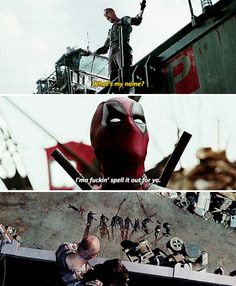 Ajax: Wade Wilson, what's my name!? Wade Wilson: Oh, I'm gonna fuckin' spell it out for you! (Deadpool)