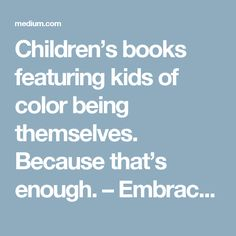 Children's books featuring kids of color being themselves. Because that's enough. – Embrace Race – Medium