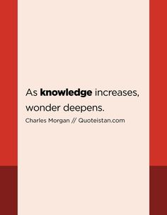 As knowledge increases, wonder deepens. Qoutes, Life Quotes, We Are Teachers, Motivational, Inspirational Quotes, Knowledge Quotes, Life Inspiration, Word Porn, Quote Of The Day