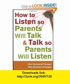 How to Listen so Parents Will Talk and Talk so Parents Will Listen (9781118012963) John Sommers-Flanagan, Rita Sommers-Flanagan , ISBN-10: 1118012968  , ISBN-13: 978-1118012963 ,  , tutorials , pdf , ebook , torrent , downloads , rapidshare , filesonic , hotfile , megaupload , fileserve