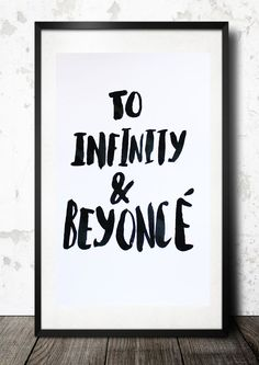 """TO INFINITY AND BEYONCE""for all those Bey fans out there!A3 print only, frame not included."