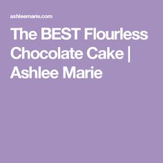 The BEST Flourless Chocolate Cake | Ashlee Marie