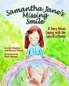 Samantha Jane's Missing Smile: A Story About Coping With the Loss of a Parent: Julie Kaplow, Donna Pincus, Beth Spiegel: 9781591478096: Amazon.com: Books