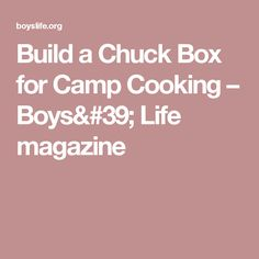 Build a Chuck Box for Camp Cooking – Boys' Life magazine