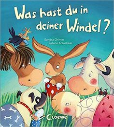 Was hast du in deiner Windel? Kraushaar, Sabine What do you have in your diaper? Grimm, Toddler Books, Childrens Books, Dream Book, Baby Shower Fun, Beautiful Stories, Baby Family, Kids And Parenting, Book Worms