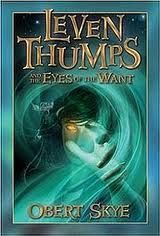 Leven Thumps #3 The Eyes of the Want by Obert Skye