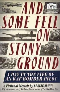 And Some Fell on Stony Ground: A Day in the Life of an an RAF Bomber Pilot - Leslie Mann