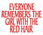"Not always good when i was little it was always ""it was the girl with the red haur!"""