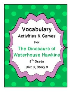 The Dinosaurs of Waterhouse Hawkins (5th Grade Reading Street) Vocabulary Activities and Games  Engage students with these fun and meaningful vocabulary activities.  They can be used whole class, independently, as homework, in pairs or groups, or as literacy centers.