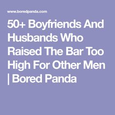 50+ Boyfriends And Husbands Who Raised The Bar Too High For Other Men | Bored Panda