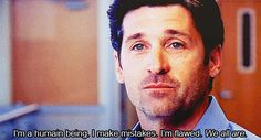 Trending GIF greys anatomy mistakes patrick dempsey derek shepherd flaws i fucked up we all are im a human being i make mistaks im flawed Grey's Anatomy, Types Of People, People Like, Watch Greys Anatomy, Lexie Grey, Owen Hunt, Emotional Rollercoaster, Derek Shepherd, Cristina Yang