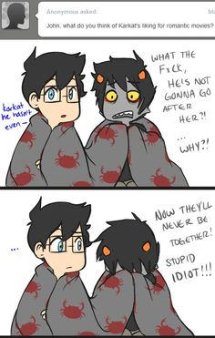 Movie Night with John and Karkat would just be like the greatest thing to ever happen to me.