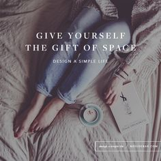 10 Ways Creating Space Can Change Your Life | one of the best articles I've read in some time <3