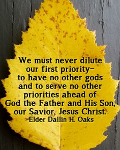 We must never dilute our first priority-- to have no other gods and to serve no other priorities ahead of God the Father and His Son, our Savior, Jesus Christ. - Elder Dallin H. Lds Quotes, Religious Quotes, Uplifting Quotes, Spiritual Quotes, Best Quotes Of All Time, Favorite Quotes, Priorities Quotes, Mormon Messages, Jesus Christ Quotes