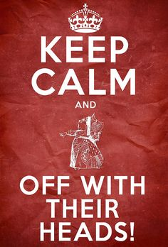 Off with Their Heads   Keep Calm and Off With Their Heads   Flickr - Photo Sharing!
