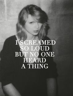 this lyric explains a lot of the shit in my life. sometimes it feels like nobody cares and nobody understands. but Taylor writes these eloquent songs and somehow it makes it all that much easier to bear.