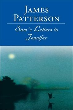 Sam's Letters to Jennifer by James Patterson - just got done with this book and I cried. Such a sweet book