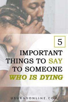 What do you say when you know someone is dying? Here are five important things that you can tell to someone who is dying When You Know, Need To Know, Leo Buscaglia, Dealing With Grief, Are You Scared, Conversation Topics, In His Presence, Grief Loss, Life Plan