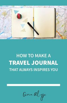 How to Make an Epic Travel Journal