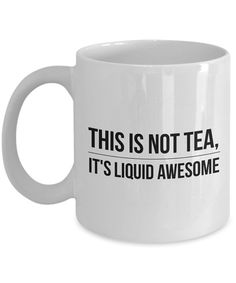 Funny Tea Mug This is not tea it's liquid awesome by AmendableMugs