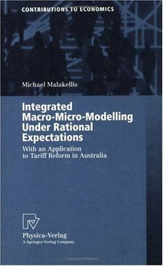 Integrated Macro-Micro-Modelling Under Rational Expectations: With an Application to Tariff Reform in Australia by Michael Malakellis. $71.96. Author: Michael Malakellis. 295 pages. Publisher: Physica-Verlag HD; 1 edition (March 30, 2000) Macro And Micro, Economics, Kindle, March, Author, Australia, Store, Larger, Writers