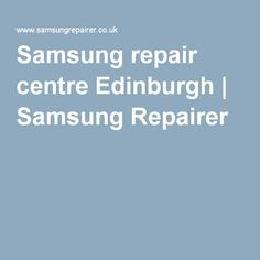 Samsung repair centre Edinburgh | Samsung Repairer