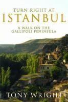 Turn right at istanbul [electronic resource] : A Walk on the Gallipoli Peninsula. Tony Wright.