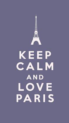 Keep calm and love Paris #quote YESSSSSSSSSS!!! Paris^_^ My fav!