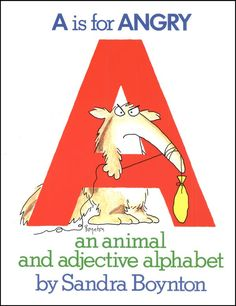 A Is For Angry: In addition to their ABCs, kids learn about 26 animals and adjectives in the comical A Is For Angry ($7).