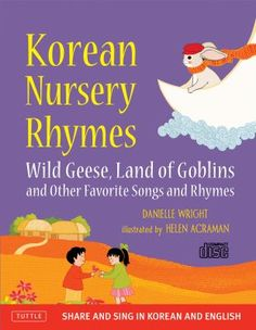 Korean Nursery Rhymes: Wild Geese, Land of Goblins and other Favorite Songs and Rhymes [Korean-English] Audio CD Included]: Danielle Wright, Helen Acraman,… Korean English, Kids Singing, Audio, Korean Language, Elementary Music, Music Classroom, Music Education, Nursery Rhymes, Childrens Books