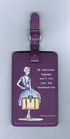 I NEED THIS! Funny Luggage Tag - My emotional baggage won't fit into the overhead bin. $6.00, via Etsy.